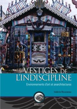 Vestiges de l'indiscipline : environnements d'art et anarchitectures