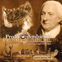 Profit and Ambition: The Nort West Company and the Fur Trade 1779-1821