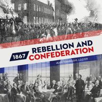 1867 - Rebellion and Confederation